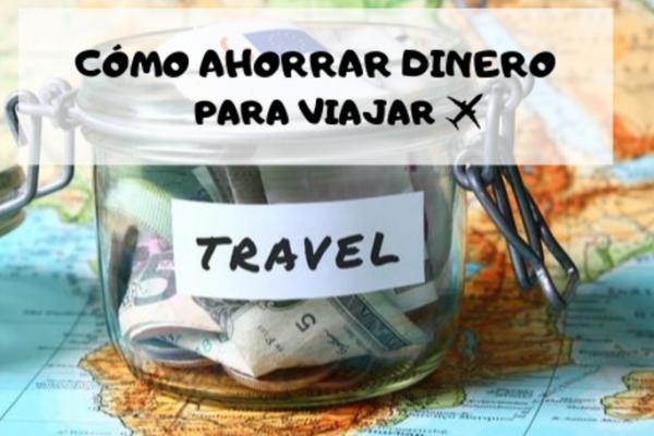 Ahorrar dinero para viajar: cómo hacerlo usando los mejores trucos